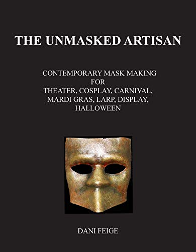: Contemporary Mask Making for Theater, Cosplay, Carnival, Mardi Gras, LARP, Display, Halloween (English Edition) ()