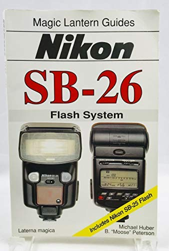 Nikon Sb-26: Flash System : Includes Nikon Sb-25 Flash (Magic Lantern Guides) Sb25 Sb26 Sb