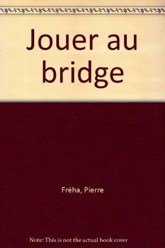 Jouer au bridge par Pierre Fréha