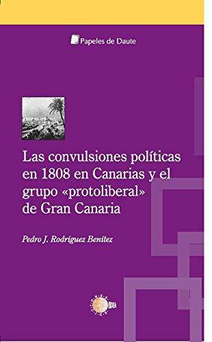 """Las convulsiones políticas en 1808 en canarias y el grupo """"protoliberal"""" de gran canaria (Papeles de Daute)"""