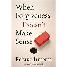 When Forgiveness Doesn't Make Sense