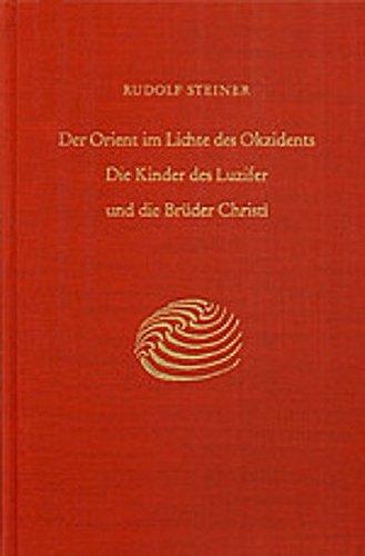 Der Orient im Lichte des Okzidents: Die Kinder des Luzifer und die Brüder Christi. Ein Zyklus von neun Vorträgen gehalten in München vom 23. bis 31. ... zur Goethe-Feier am 28. August 1909