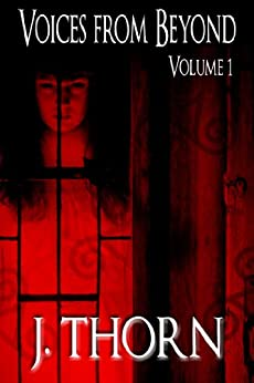 Voices from Beyond: Volume 1 (A Horror/Dark Fantasy Short Story Collection) (English Edition) von [Thorn, J.]