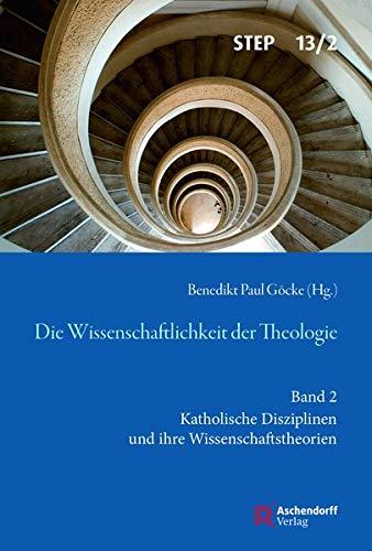 Die Wissenschaftlichkeit der Theologie: Band 2: Katholische Disziplinen und ihre Wissenschaftstheorien (Studien zur systematischen Theologie, Ethik und Philosophie)