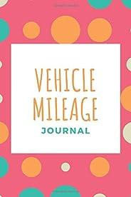 Vehicle Mileage Journal: Mileage Log Book   Vehicle Mileage Notebook   Tracker for Tax   Auto Log   Car Log Bo