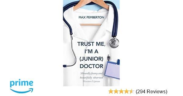 Trust Me, I'm a (Junior) Doctor: Amazon co uk: Max Pemberton
