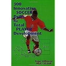 300 Innovative Soccer Drills: For Total Player Development
