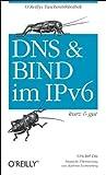 DNS und BIND im IPv6 - kurz & gut von Cricket Liu (1. Februar 2012) Taschenbuch