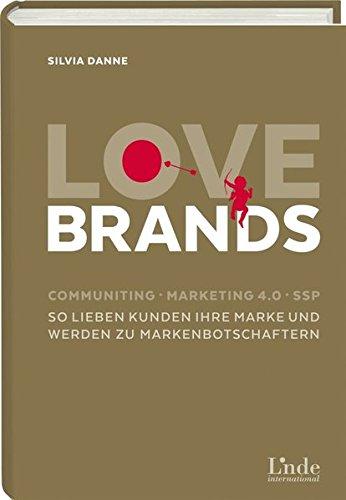 Love Brands: Communiting - Marketing 4.0 - SSP. So lieben Kunden Ihre Marke und werden zu Markenbotschaftern