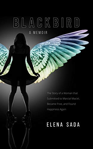 Blackbird—a Memoir: The Story of a Woman Who Submitted to Marcial Maciel,