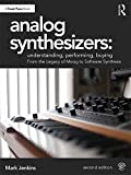 Analog Synthesizers: Understanding, Performing, Buying: From the Legacy of Moog to Software Synthesis (English Edition)