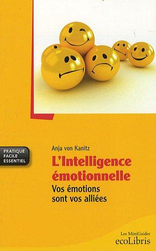 L'Intelligence émotionnelle : Vos émotions sont vos alliées par Anja von Kanitz