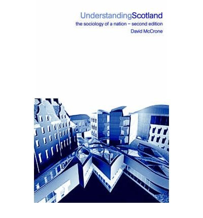UNDERSTANDING SCOTLAND: THE SOCIOLOGY OF A NATION (REVISED) (INTERNATIONAL LIBRARY OF SOCIOLOGY (PAPERBACK)) BY (Author)McCrone, David[Paperback]Jul-2001