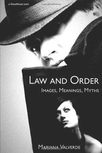 Law and Order: Images, Meanings, Myths (Criminology): Written by Mariana Valverde, 2006 Edition, (First Edition) Publisher: Routledge-Cavendish [Paperback]