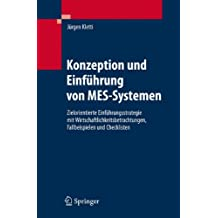 Konzeption und Einführung von MES-Systemen: Zielorientierte Einführungsstrategie mit Wirtschaftlichkeitsbetrachtungen, Fallbeispielen und Checklisten: ... Fallbeispielen Und Checklisten