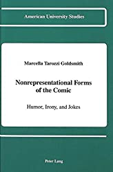 Nonrepresentational Forms of the Comic: Humor, Irony, and Jokes (American University Studies / Series 5: Philosophy, Band 117)