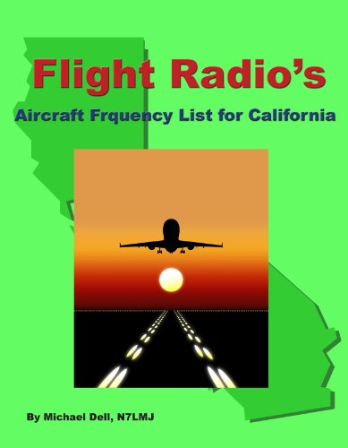 Flight Radio's Aircraft Frequency List For California (FlightRadio.com's State by State Frequency Lists Book 1) (English Edition) -