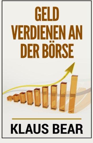 Geld verdienen an der Börse: So legen Sie Ihr Vermögen gewinnbringend in Aktien, ETFs und anderen Fonds an (Brse, Aktien, ETFs und Fonds verstehen)