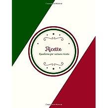 Ricette. Quaderno per scrivere ricette (Io Amo Cucinare, Band 1)