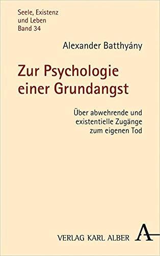 Zur Psychologie einer Grundangst: Über abwehrende und existentielle Zugänge zum eigenen Tod (Seele, Existenz und Leben)