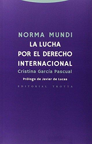 Norma mundi: La lucha por el derecho internacional (Estructuras y Procesos. Derecho) por Cristina García Pascual