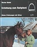 Erziehung zum Reitpferd - Meine Erfahrungen mit Sirius - Marion Giebel