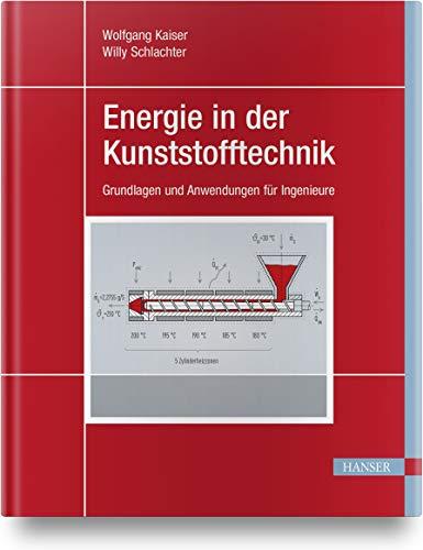 Energie in der Kunststofftechnik: Grundlagen und Anwendungen für Ingenieure