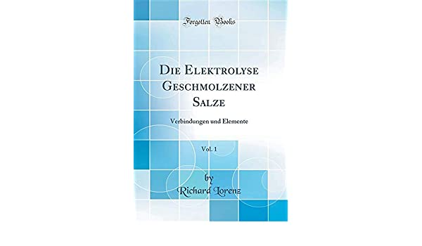 Die Elektrolyse Geschmolzener Salze Vol 1 Verbindungen