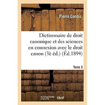 Dictionnaire de droit canonique et des sciences en connexion avec le droit canon T3: Dictionnaire de Mgr André et de l'abbé Condis