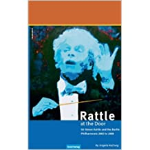 Rattle at the door: Sir Simon Rattle and the Berlin Philharmonic 2002 to 2008 (English Edition)