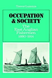 [(Occupation and Society : The East Anglian Fishermen 1880-1914)] [By (author) Trevor Lummis] published on (August, 2002)