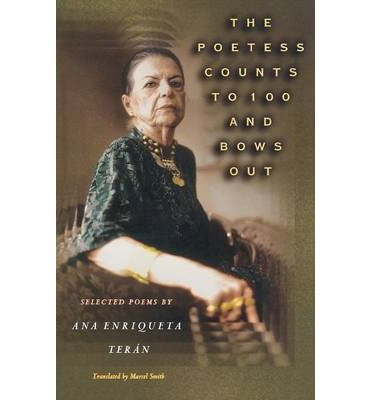 The Poetess Counts to 100 and Bows Out: Selected Poems by Ana Enriqueta Teran (Lockert Library of Poetry in Translation) (Paperback)(English / Spanish) - Common
