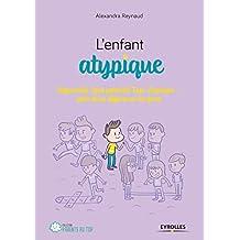 L'enfant atypique: Hyperactif, haut potentiel, Dys, Asperger... faire de sa différence une force