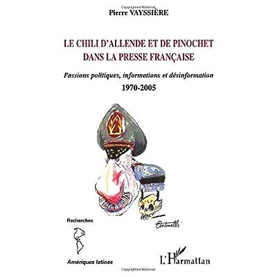Le Chili d'Allende et de Pinochet dans la presse française: Passions politiques, information et désinformation - 1970-2005