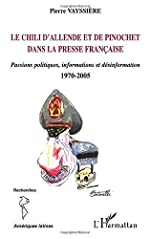 Le Chili d'Allende et de Pinochet dans la presse française - Passions politiques, information et désinformation - 1970-2005 de Pierre Vayssiere