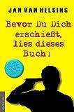 Bevor Du Dich erschießt, lies dieses Buch!: ...denn wenn Du glaubst, es geht nicht mehr, kommt von irgendwo ein Lichtlein her!