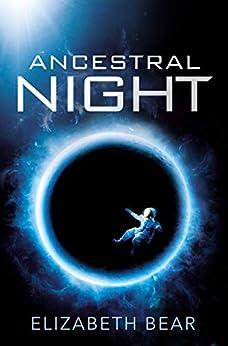 Ancestral Night by [Bear, Elizabeth]