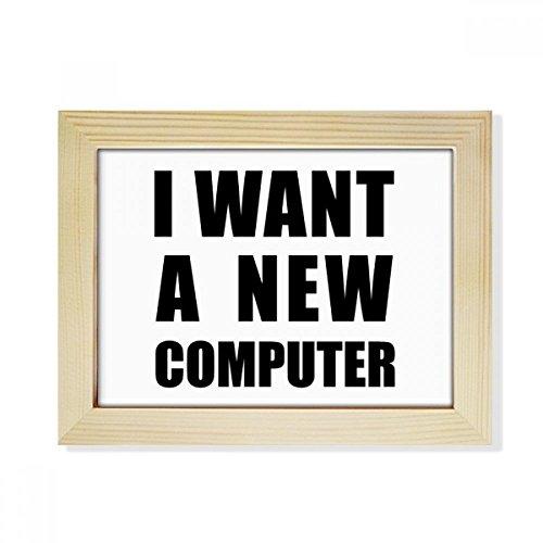 DIYthinker Ich möchte eine Neue Computer-Desktop aus HÖlz Bilderrahmen Fotokunst-Malerei Passend 15.2 x 20.2cm (6 x 8 Zoll) Bild Mehrfarbig (Desktop-computer Ich)