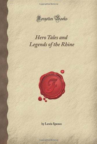 Hero Tales and Legends of the Rhine (Forgotten Books)
