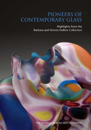 Pioneers of Contemporary Glass: Highlights from the Barbara and Dennis DuBois Collection (Museum of Fine Arts, Houston) by Cindi Strauss (2009-04-07)