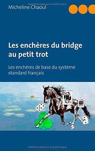 Les enchères du bridge au petit trot : Les enchères de base du système standard français