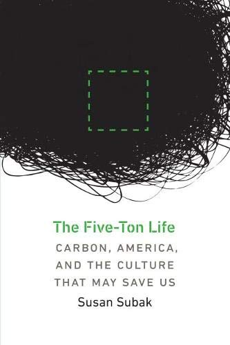 The Five-Ton Life: Carbon, America, and the Culture That May Save Us (Our Sustainable Future)