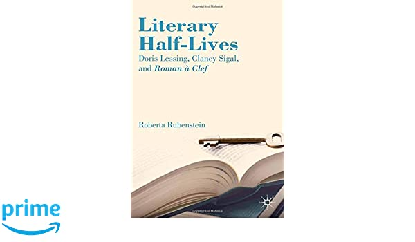 Buy Literary Half Lives Doris Lessing Clancy Sigal And Roman