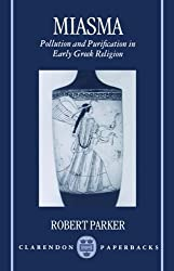 Miasma: Pollution and Purification in Early Greek Religion (Clarendon Paperbacks) by Robert Parker (1991-06-13)