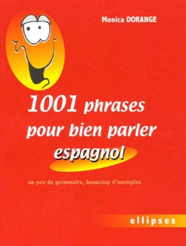 1001 Phrases pour bien parler espagnol : Un peu de grammaire, beaucoup d'exemples par Monica Dorange