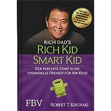Rich Kid Smart Kid: Der perfekte Start in die finanzielle Freiheit für Ihr Kind