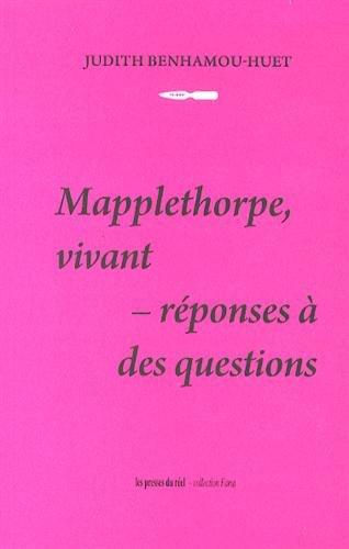 Mapplethorpe, vivant : réponses à des questions par Judith Benhamou-Huet