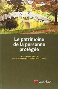 Le patrimoine de la personne protge de Collectif ,Gilles Raoul-Cormeil (Sous la direction de),Jean-Marie Plazy (Sous la direction de) ( 19 fvrier 2015 )