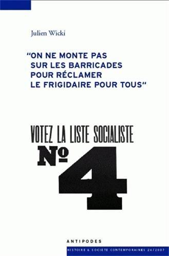 Votez la liste Socialiste N° 4 : On ne monte pas sur les barricades pour réclamer le frigidaire pour tous