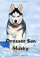 Dresser Son Husky: Carnet de Dressage | Le Journal d'Apprentissage de votre Chien | Cadeau parfait pour les amoureux des Chiens
